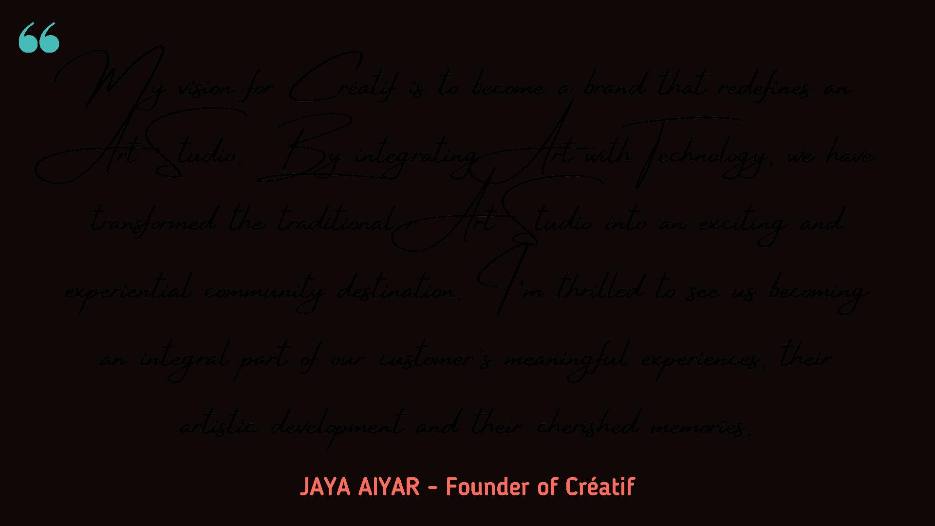 Créatif Founder Jaya Aiyar Quote